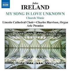 Charles Harrison / Lincoln Cathedral Choir / Aric Prentice - My Song is Love Unknown: Church Music by John Ireland mp3 album