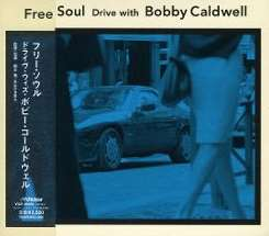 Bobby Caldwell - Free Soul: Drive With Bobby Caldwell mp3 album