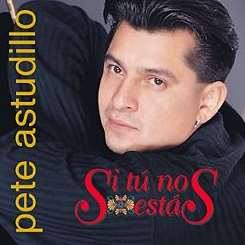Pete Astudillo - Si Tu No Estas mp3 album