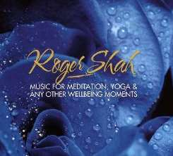 Roger Shah - Music for Meditation, Yoga & Any Other Wellbeing Moments mp3 album