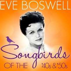 Eve Boswell - Songbirds of the 40's & 50's: Eve Boswell mp3 album